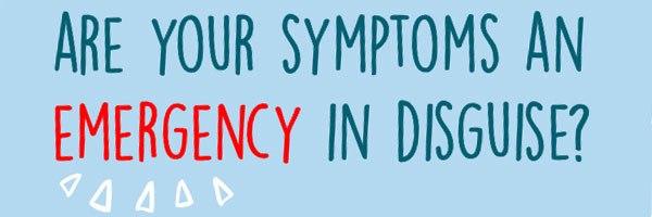 are your symptoms an emergency in disguise?